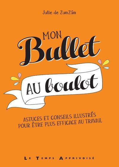 MON BULLET AU BOULOT - ASTUCES ET CONSEILS ILLUSTRES POUR ETRE PLUS EFFICACE AU TRAVAIL
