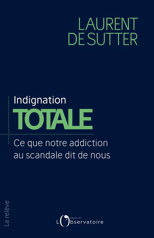 INDIGNATION TOTALE - CE QUE NOTRE ADDICTION AU SCANDALE DIT DE NOUS