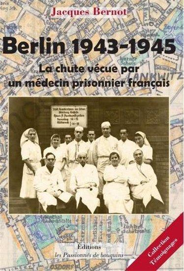 BERLIN 1943-1945, LA CHUTE VECUE PAR UN MEDECIN PRISONNIER FRANCAIS