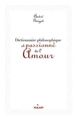 DICTIONNAIRE PHILOSOPHIQUE ET PASSIONNE DE L'AMOUR (EX : DICO PHILOSOPHIQUE DE L'AMOUR)