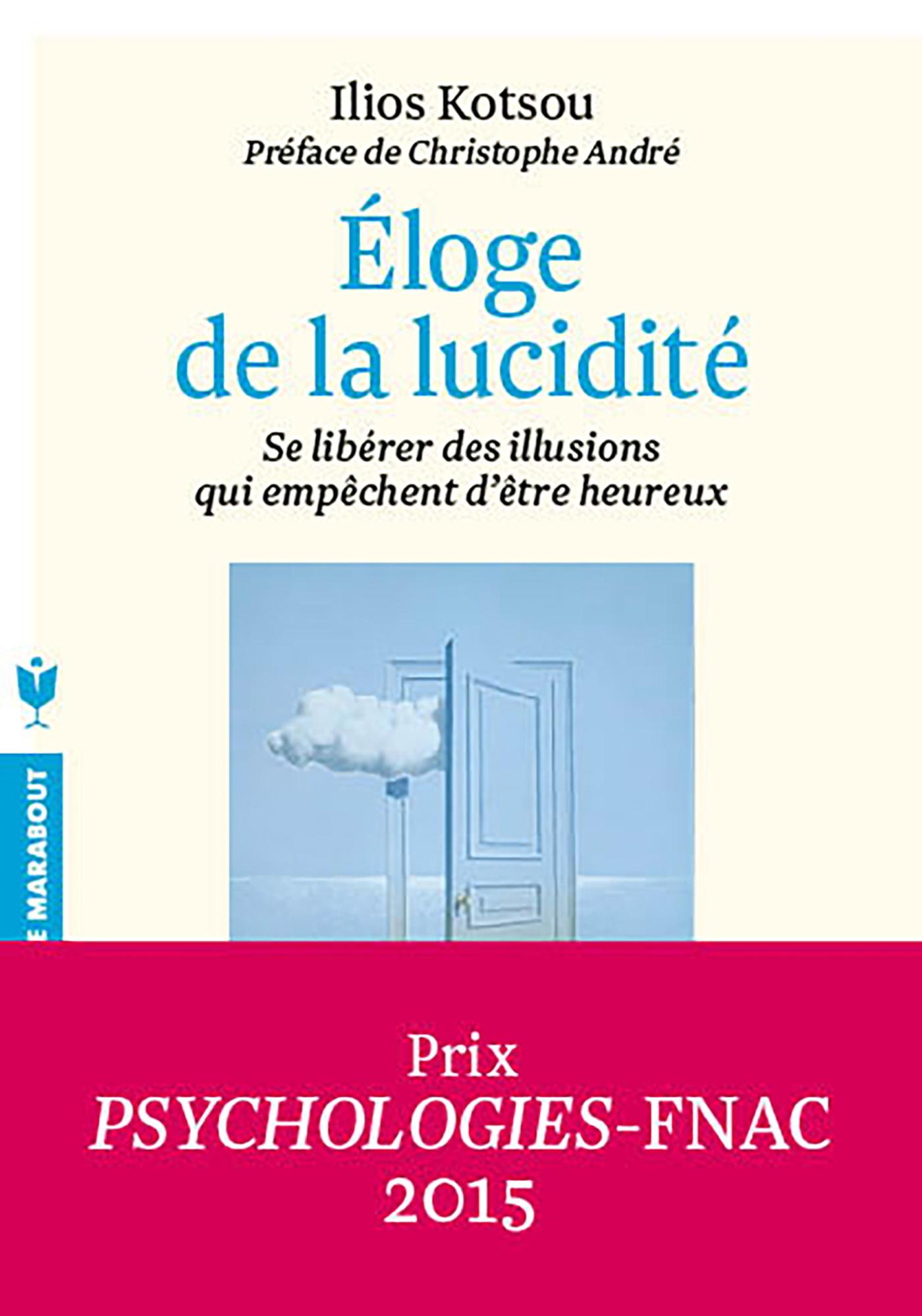ELOGE DE LA LUCIDITE - SE LIBERER DES ILLUSIONS QUI EMPECHENT D'ETRE HEUREUX