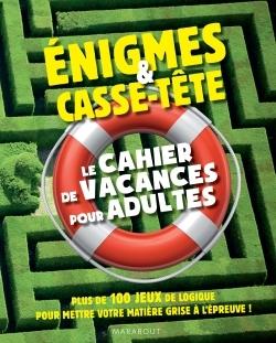 ENIGMES & CASSE-TETE LE CAHIER DE VACANCES POUR ADULTES