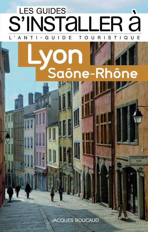 GUIDES S'INSTALLER A : LYON SAONE-RHONE (LES)