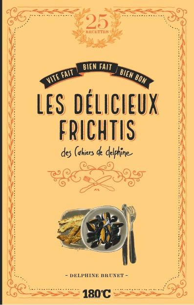 LES DELICIEUX FRICHTIS DES CAHIERS DE DELPHINE