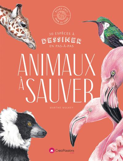 DESSINER LES ANIMAUX A SAUVER - 30 ESPECES MENACEE A DESSINER EN PAS-A-PAS