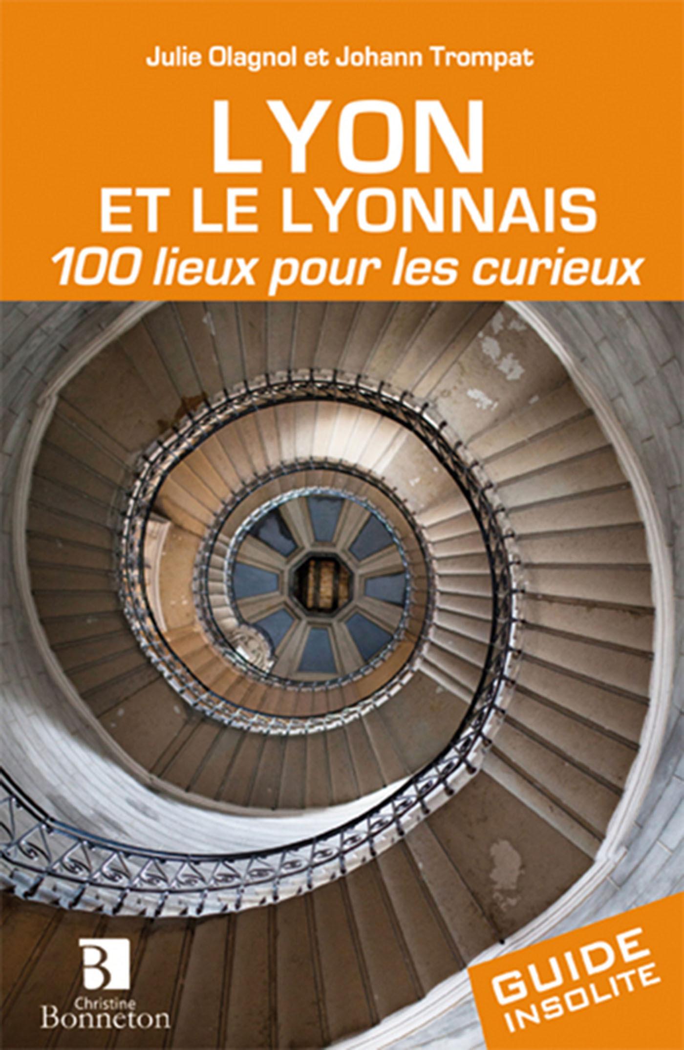 LYON ET LE LYONNAIS 100 LIEUX POUR LES CURIEUX
