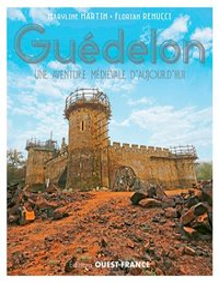 Guédelon, une aventure médiévale d'aujourd'hui