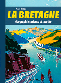 La Bretagne, géographie curieuse et insolite