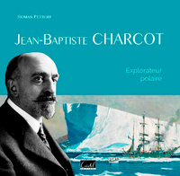 Jean-Baptiste Charcot. Explorateur polaire