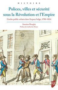 Polices, villes et sécurité sous la Révolution et l'Empire