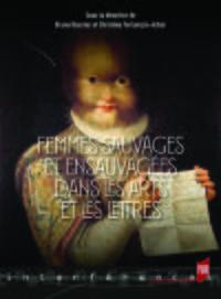Femmes sauvages et ensauvagées dans les arts et les lettres