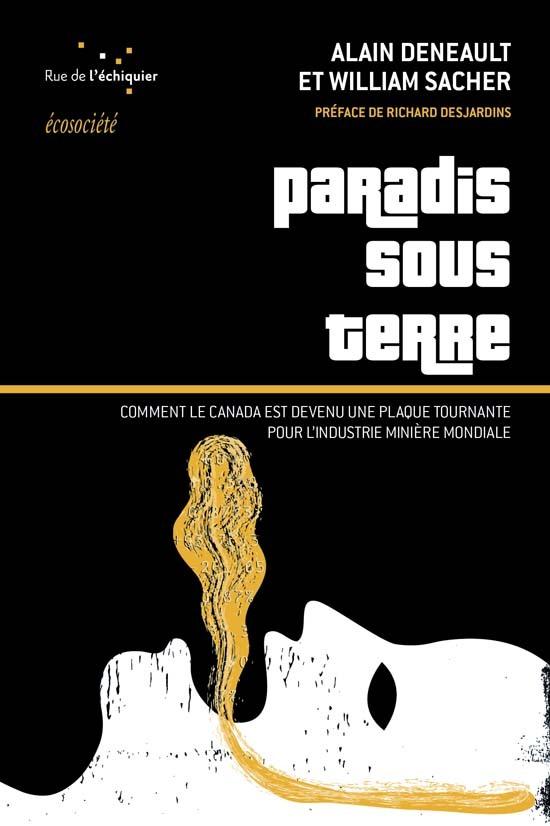 PARADIS SOUS TERRE COMMENT LE CANADA EST DEVENU LA PLAQUE TOURNANTE DE L'INDUSTRIE MINIERE MONDIALE
