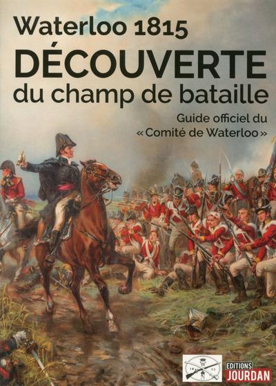 WATERLOO 1815 - DECOUVERTE DU CHAMP DE BATAILLE - GUIDE OFFICIEL DU COMITE DE WATERLOO