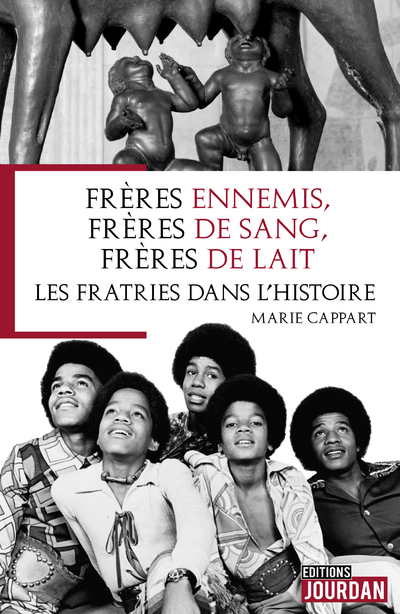 FRERES ENNEMIS, FRERES DE SANG, FRERES DE LAIT - LES FRATRIES DANS L'HISTOIRE