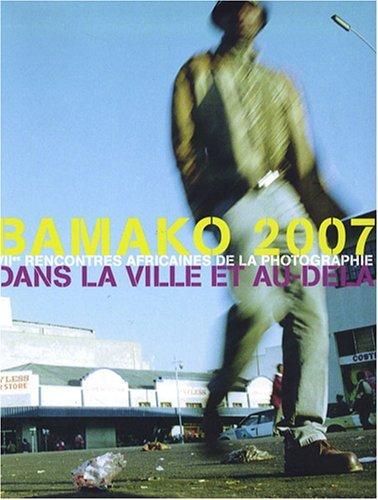 BAMAKO 2007 - VIIE RENCONTRES AFRICAINES DE LA PHOTOGRAPHIE DANS LA VILLE ET AU-DELA