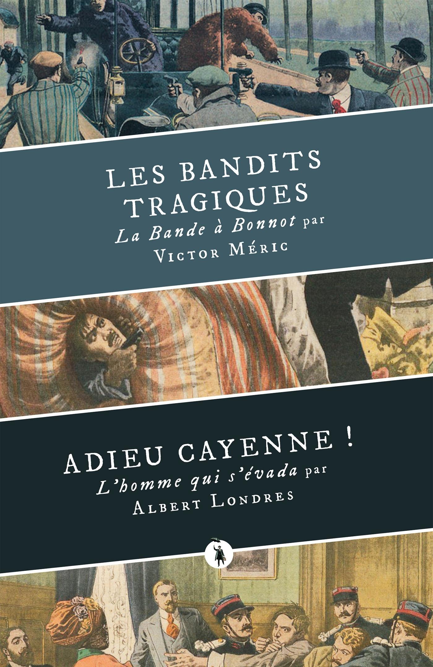 LES BANDITS TRAGIQUES, SUIVI DE ADIEU CAYENNE !