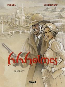 H.H. HOLMES - TOME 02 - WHITE CITY
