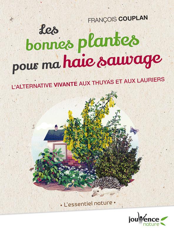 BONNES PLANTES POUR MA HAIE SAUVAGE (LES)