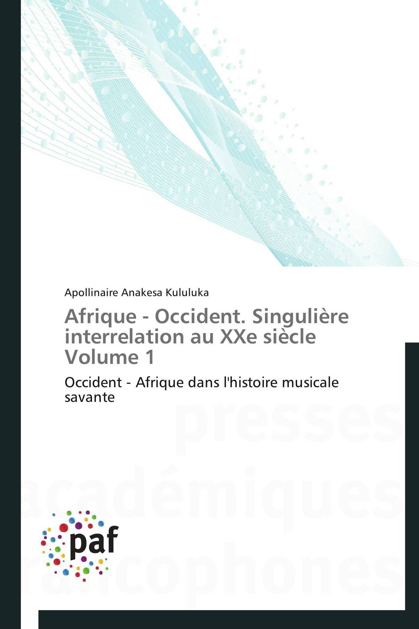 AFRIQUE - OCCIDENT. SINGULIERE INTERRELATION AU XXE SIECLE VOLUME 1