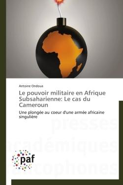 LE POUVOIR MILITAIRE EN AFRIQUE SUBSAHARIENNE: LE CAS DU CAMEROUN