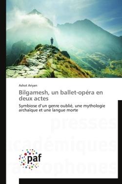 BILGAMESH, UN BALLET-OPERA EN DEUX ACTES
