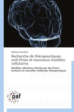 RECHERCHE DE THERAPEUTIQUES ANTI-PRION ET NOUVEAUX MODELES CELLULAIRES
