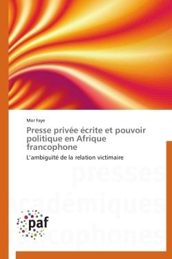PRESSE PRIVEE ECRITE ET POUVOIR POLITIQUE EN AFRIQUE FRANCOPHONE