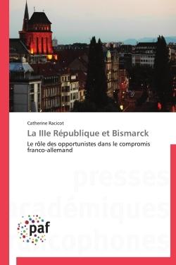 LA IIIE REPUBLIQUE ET BISMARCK