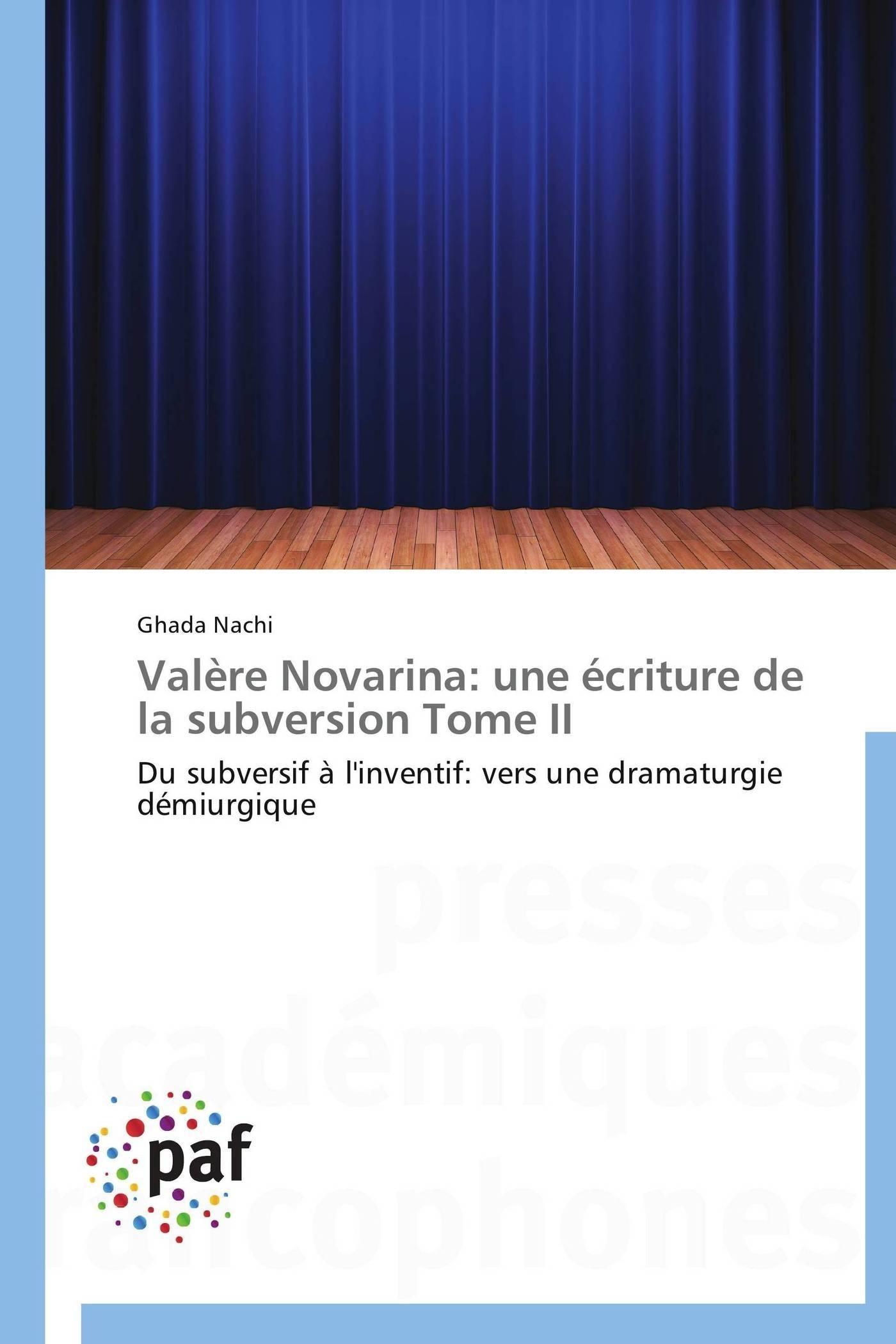 VALERE NOVARINA: UNE ECRITURE DE LA SUBVERSION TOME II