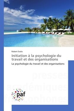INITIATION A LA PSYCHOLOGIE DU TRAVAIL ET DES ORGANISATIONS