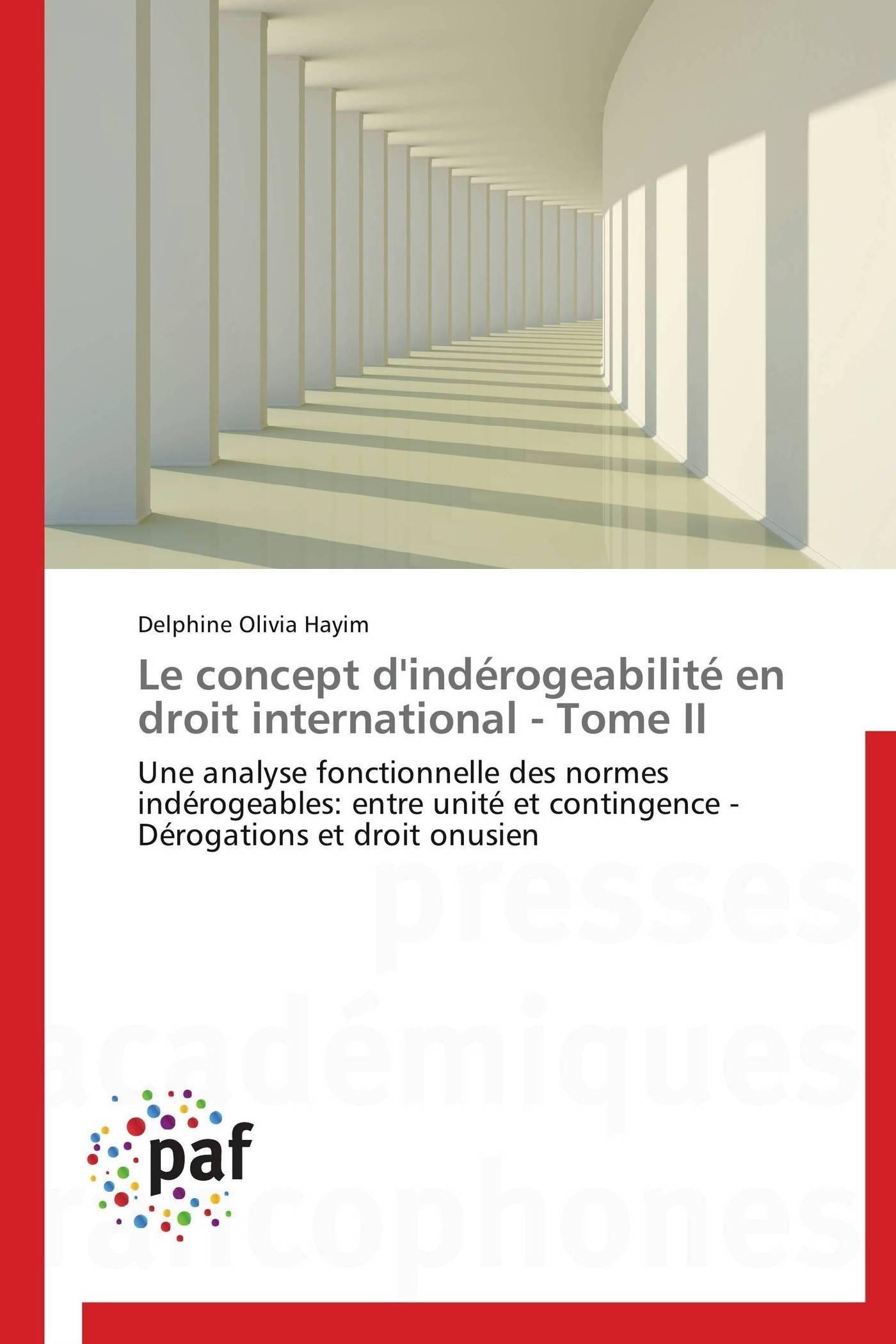 LE CONCEPT D'INDEROGEABILITE EN DROIT INTERNATIONAL - TOME II