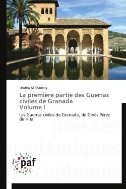 LA PREMIERE PARTIE DES GUERRAS CIVILES DE GRANADA VOLUME I