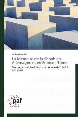 LA MEMOIRE DE LA SHOAH EN ALLEMAGNE ET EN FRANCE - TOME I