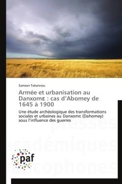 ARMEE ET URBANISATION AU DANXOM  : CAS D ABOMEY DE 1645 A 1900