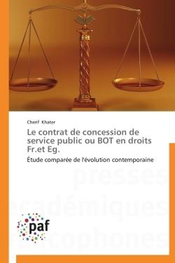 LE CONTRAT DE CONCESSION DE SERVICE PUBLIC OU BOT EN DROITS FR.ET EG.