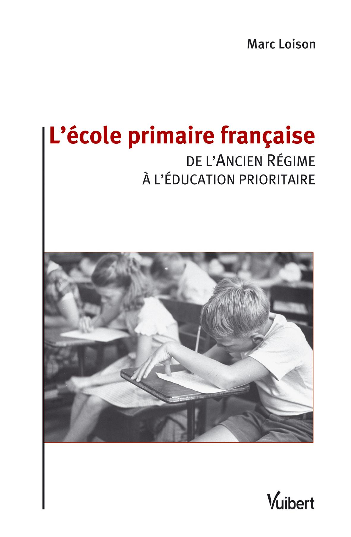 ECOLE PRIMAIRE FRANCAISE (L') DE L'ANCIEN REGIME A L'EDUCATION PRIORITAIRE