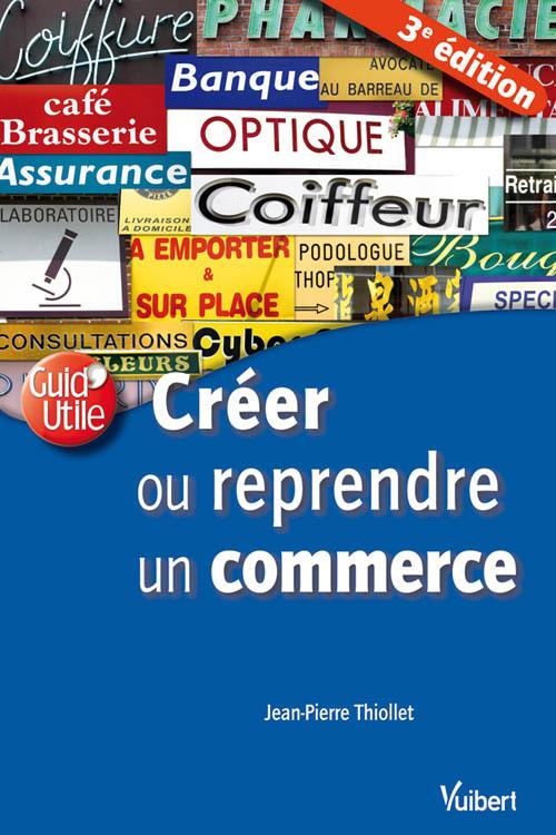 CREER OU REPRENDRE UN COMMERCE 3E EDT