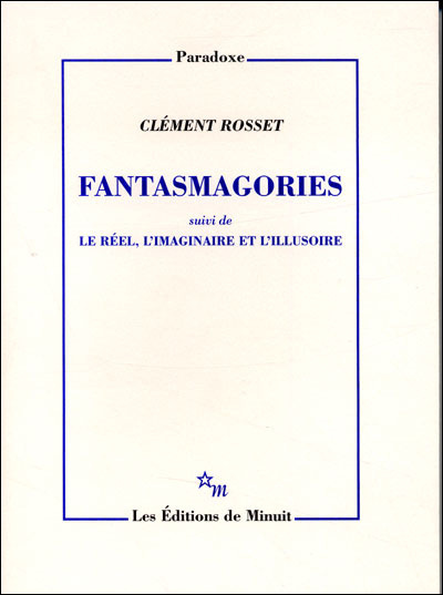 FANTASMAGORIES - SUIVI DE LE REEL, L'IMAGINAIRE ET L'ILLUSOIRE