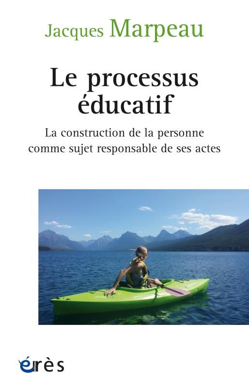 LE PROCESSUS EDUCATIF - LA CONSTRUCTION DE LA PERSONNE COMME SUJET RESPONSABLE DE SES ACTES