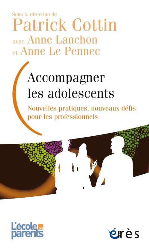 ACCOMPAGNER LES ADOLESCENTS - NOUVELLES PRATIQUES, NOUVEAUX DEFIS POUR LES PROFESSIONNELS