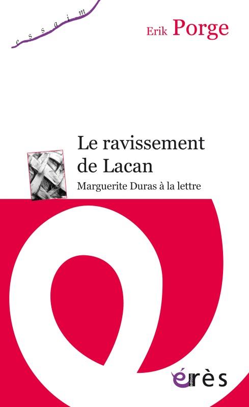 RAVISSEMENT DE LACAN : MARGUERITE DURAS A LA LETTRE (LE)
