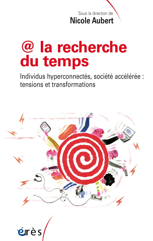 LA RECHERCHE DU TEMPS - INDIVIDUS HYPERCONNECTES, SOCIETE ACCELEREE : TENSIONS ET TRANSFORMATIONS