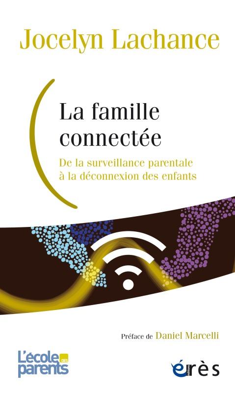 LA FAMILLE CONNECTEE - DE LA SURVEILLANCE PARENTALE A LA DECONNEXION DES ENFANTS