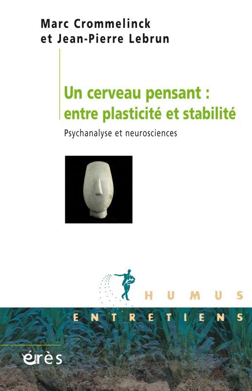 UN CERVEAU PENSANT : ENTRE PLASTICITE ET STABILITE - PSYCHANALYSE ET NEUROSCIENCES