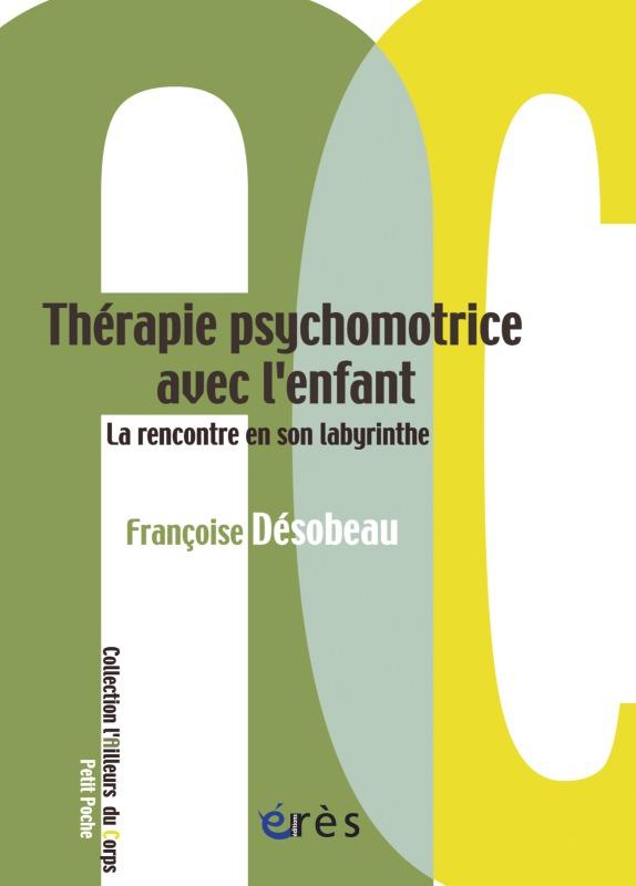THERAPIE PSYCHOMOTRICE AVEC L'ENFANT LA RENCONTRE EN SON LABYRINTHE