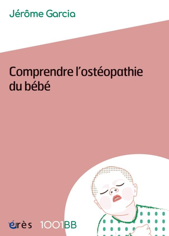 1001BB 159 - COMPRENDRE L'OSTEOPATHIE DU BEBE