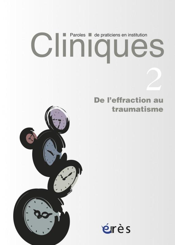 CLINIQUES-PAROLES DE PRATICIENS 02 - DE L'EFFRACTION AU TRAUMATISME