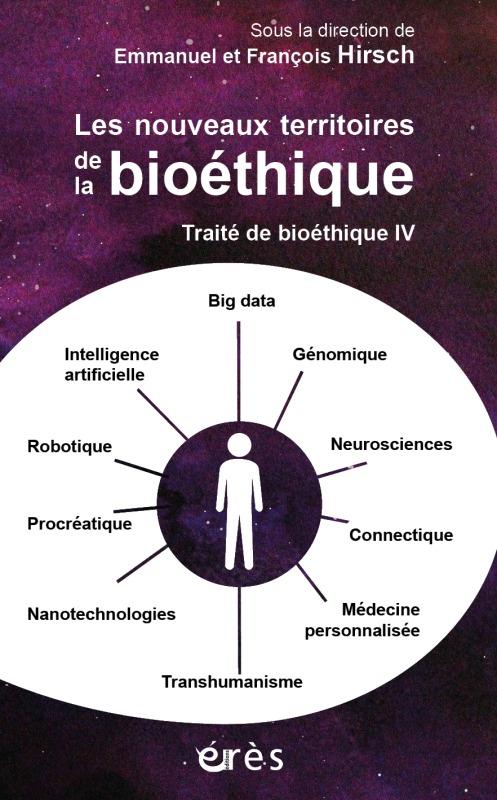 TRAITE DE BIOETHIQUE IV LES NOUVEAUX TERRITOIRES DE LA BIOETHIQUE