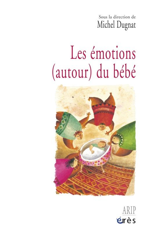 EMOTIONS (AUTOUR) DU BEBE (LES)