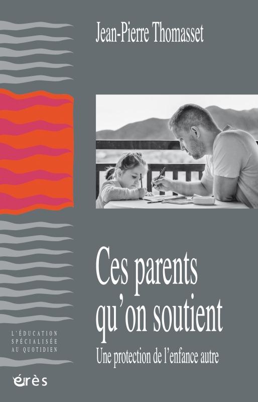 CES PARENTS QU'ON SOUTIENT - UNE PROTECTION DE L'ENFANCE AUTRE